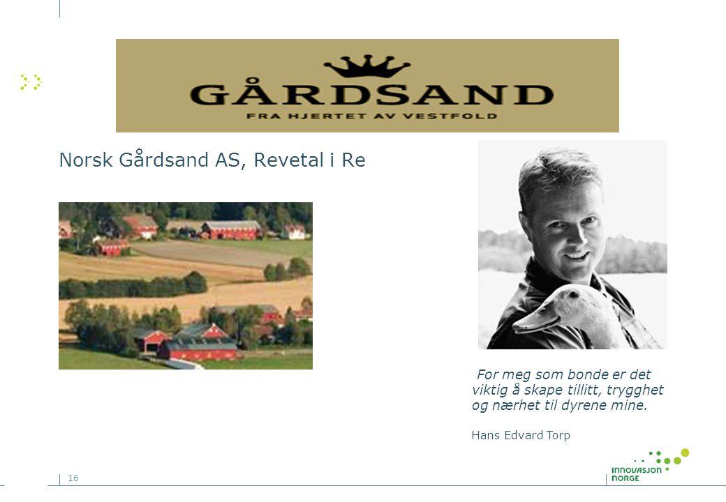 16 Norsk Gårdsand AS, Revetal i Re •>Produkter>Produkter •>Gode tips>Gode tips •ForhandlerForhandler •Kontakt ossKontakt oss For meg som bonde er det viktig å skape tillitt, trygghet og nærhet til dyrene mine.