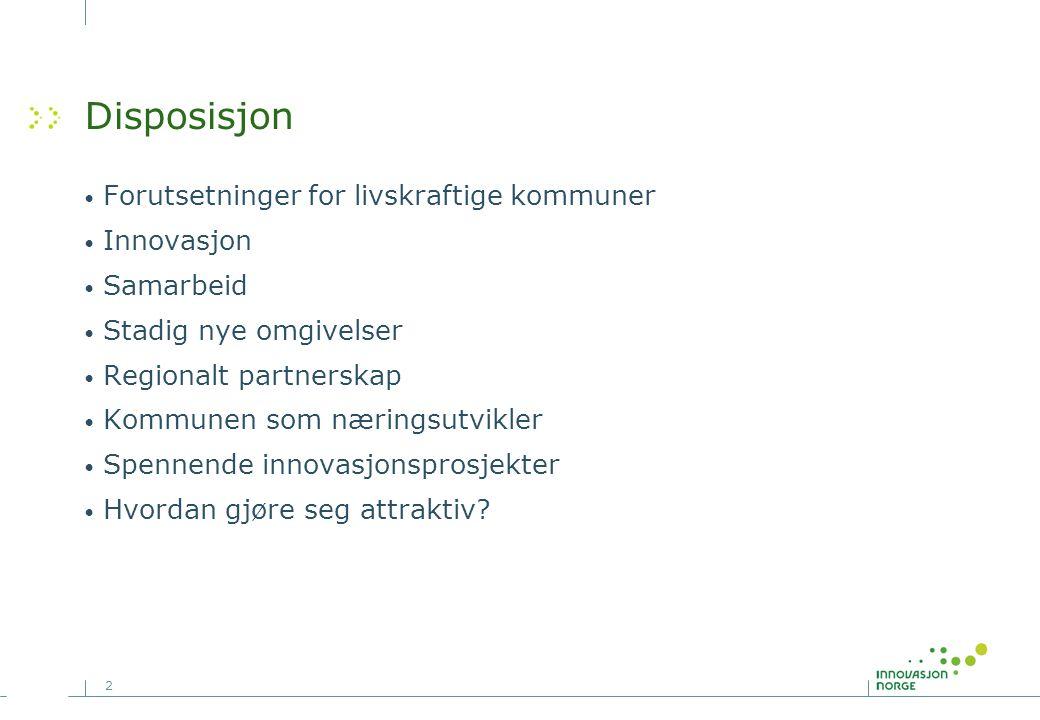 2 Disposisjon • Forutsetninger for livskraftige kommuner • Innovasjon • Samarbeid • Stadig nye omgivelser • Regionalt partnerskap • Kommunen som næringsutvikler • Spennende innovasjonsprosjekter • Hvordan gjøre seg attraktiv?