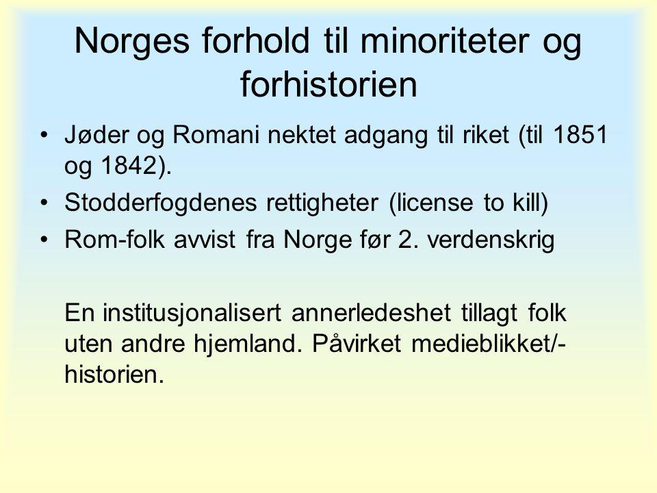 Norges forhold til minoriteter og forhistorien •Jøder og Romani nektet adgang til riket (til 1851 og 1842). •Stodderfogdenes rettigheter (license to k
