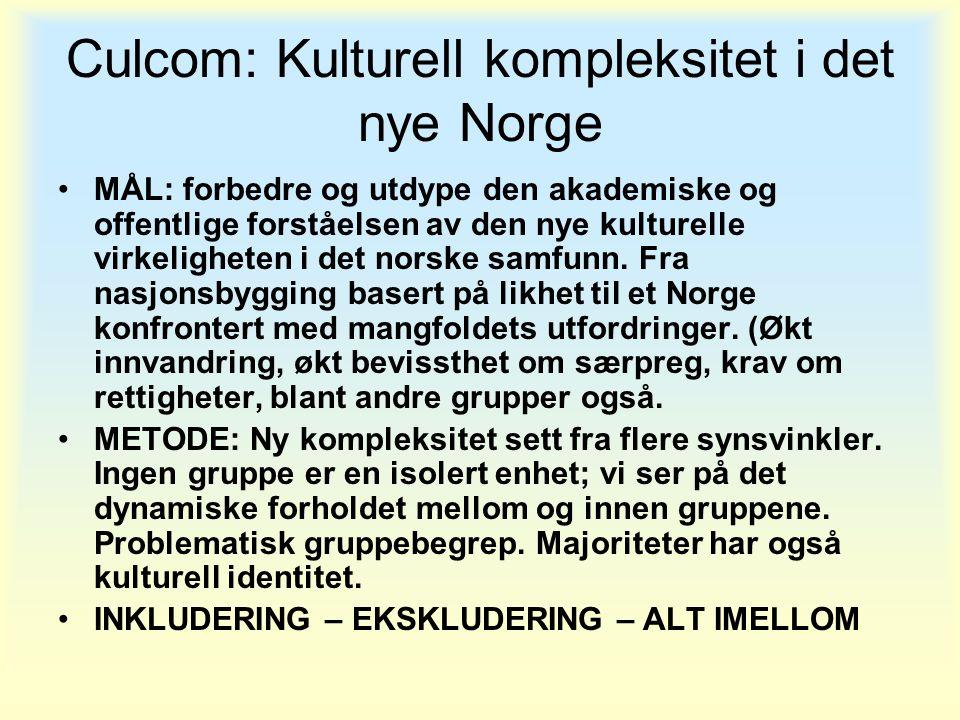 Culcom: Kulturell kompleksitet i det nye Norge •MÅL: forbedre og utdype den akademiske og offentlige forståelsen av den nye kulturelle virkeligheten i