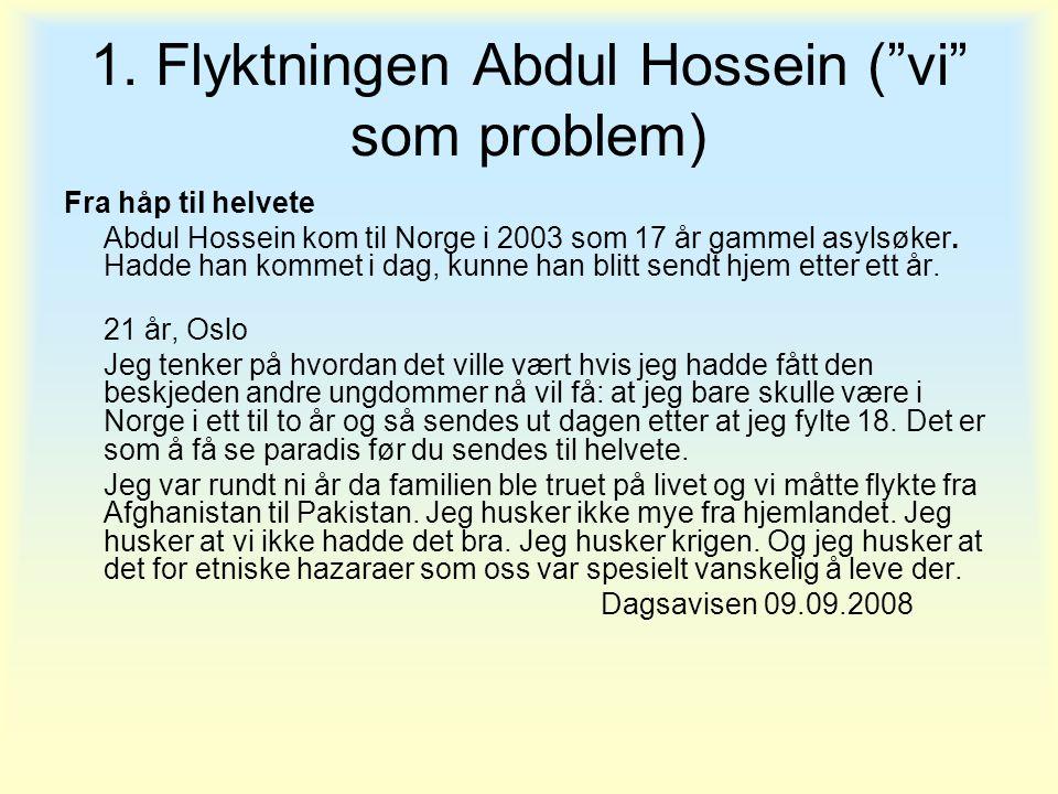 """1. Flyktningen Abdul Hossein (""""vi"""" som problem) Fra håp til helvete Abdul Hossein kom til Norge i 2003 som 17 år gammel asylsøker. Hadde han kommet i"""