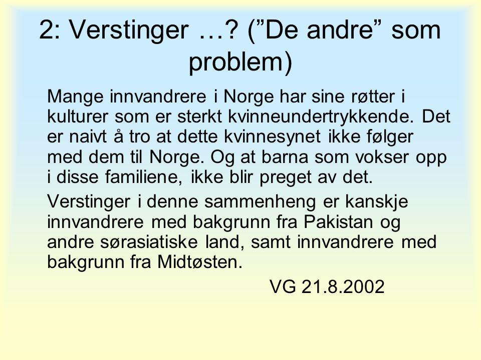 """2: Verstinger …? (""""De andre"""" som problem) Mange innvandrere i Norge har sine røtter i kulturer som er sterkt kvinneundertrykkende. Det er naivt å tro"""