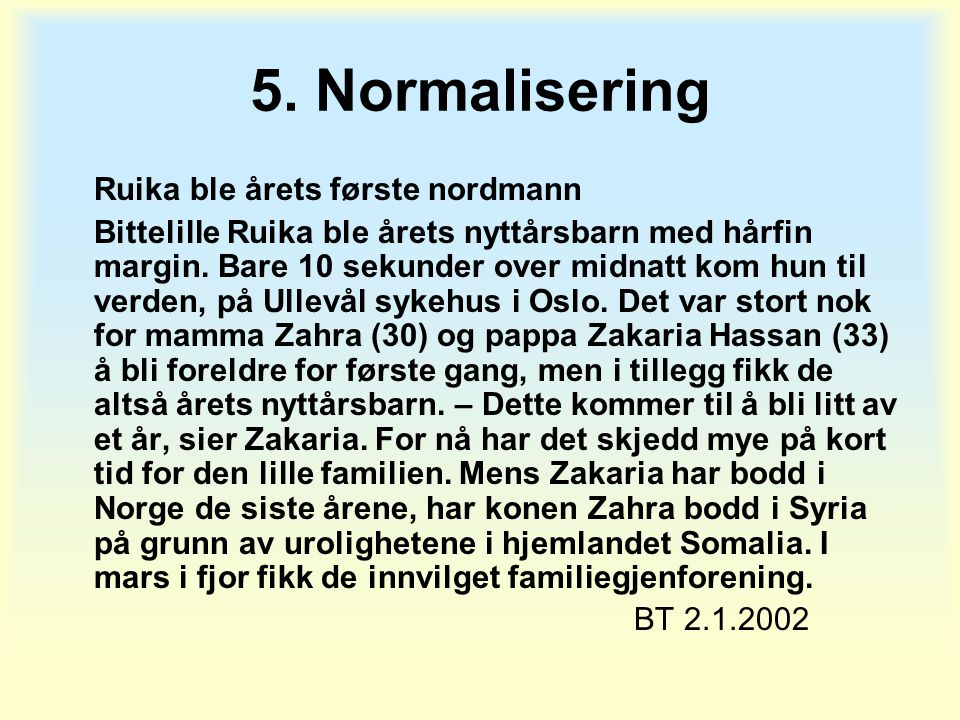 5. Normalisering Ruika ble årets første nordmann Bittelille Ruika ble årets nyttårsbarn med hårfin margin. Bare 10 sekunder over midnatt kom hun til v