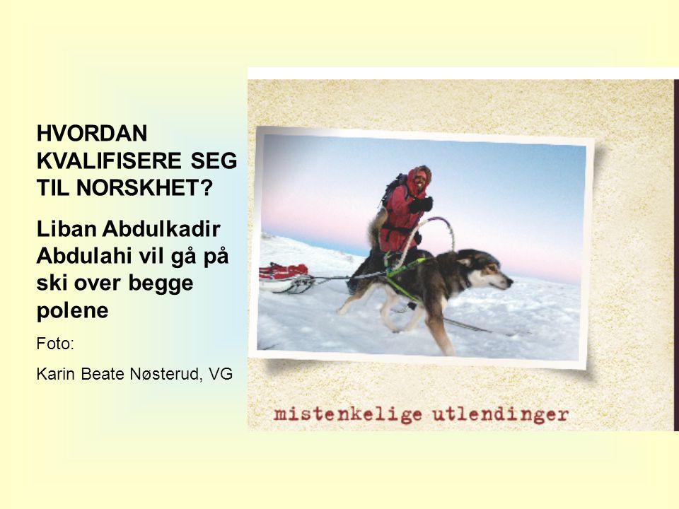 HVORDAN KVALIFISERE SEG TIL NORSKHET? Liban Abdulkadir Abdulahi vil gå på ski over begge polene Foto: Karin Beate Nøsterud, VG