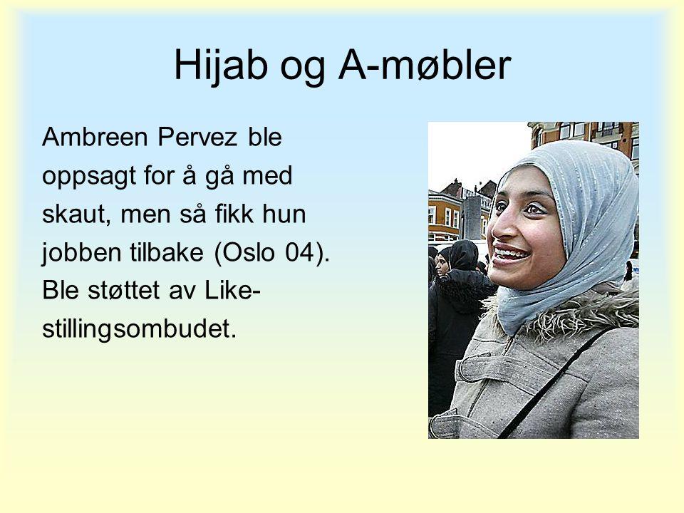 Hijab og A-møbler Ambreen Pervez ble oppsagt for å gå med skaut, men så fikk hun jobben tilbake (Oslo 04). Ble støttet av Like- stillingsombudet.
