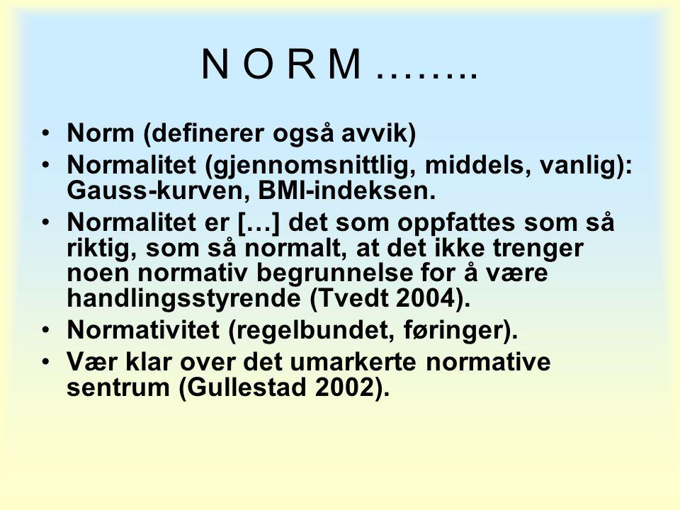 N O R M …….. •Norm (definerer også avvik) •Normalitet (gjennomsnittlig, middels, vanlig): Gauss-kurven, BMI-indeksen. •Normalitet er […] det som oppfa