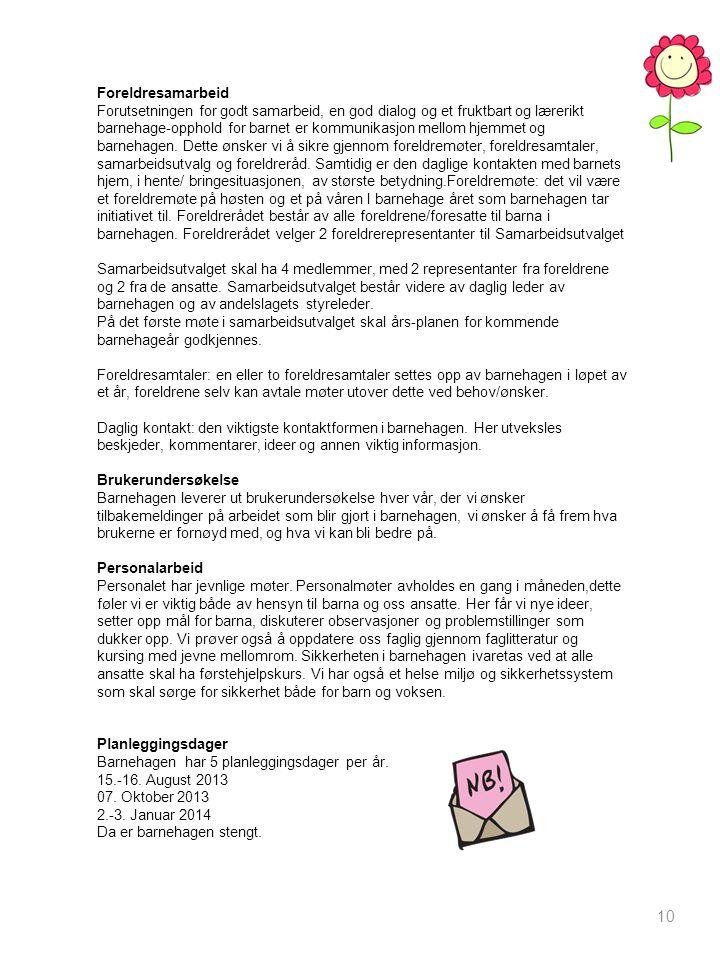 10 Foreldresamarbeid Forutsetningen for godt samarbeid, en god dialog og et fruktbart og lærerikt barnehage-opphold for barnet er kommunikasjon mellom