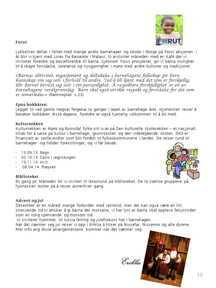 13 Forut Lykkeliten deltar i likhet med mange andre barnehager og skoler i Norge på Forut aksjonen. I år blir vi kjent med Lines fra Bawatele i Malawi