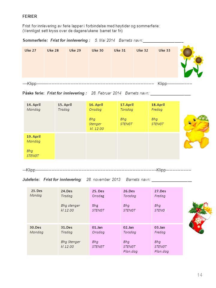14 Uke 27Uke 28Uke 29Uke 30Uke 31Uke 32Uke 33 FERIER Frist for innlevering av ferie lapper i forbindelse med høytider og sommerferie: (Vennligst sett