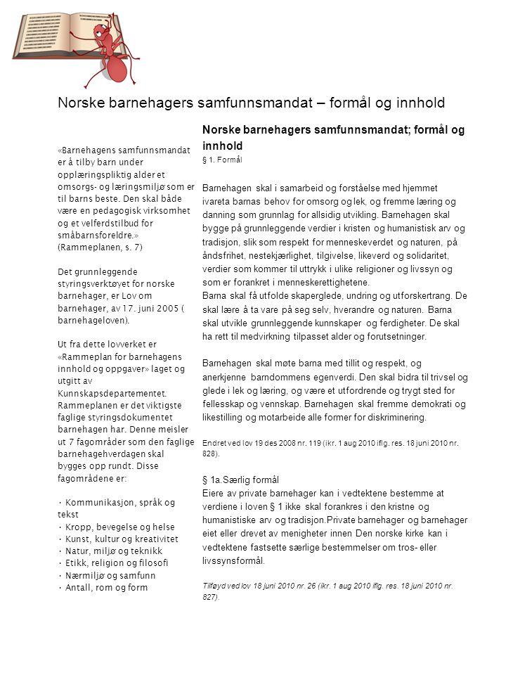 Norske barnehagers samfunnsmandat – formål og innhold «Barnehagens samfunnsmandat er å tilby barn under opplæringspliktig alder et omsorgs- og lærings