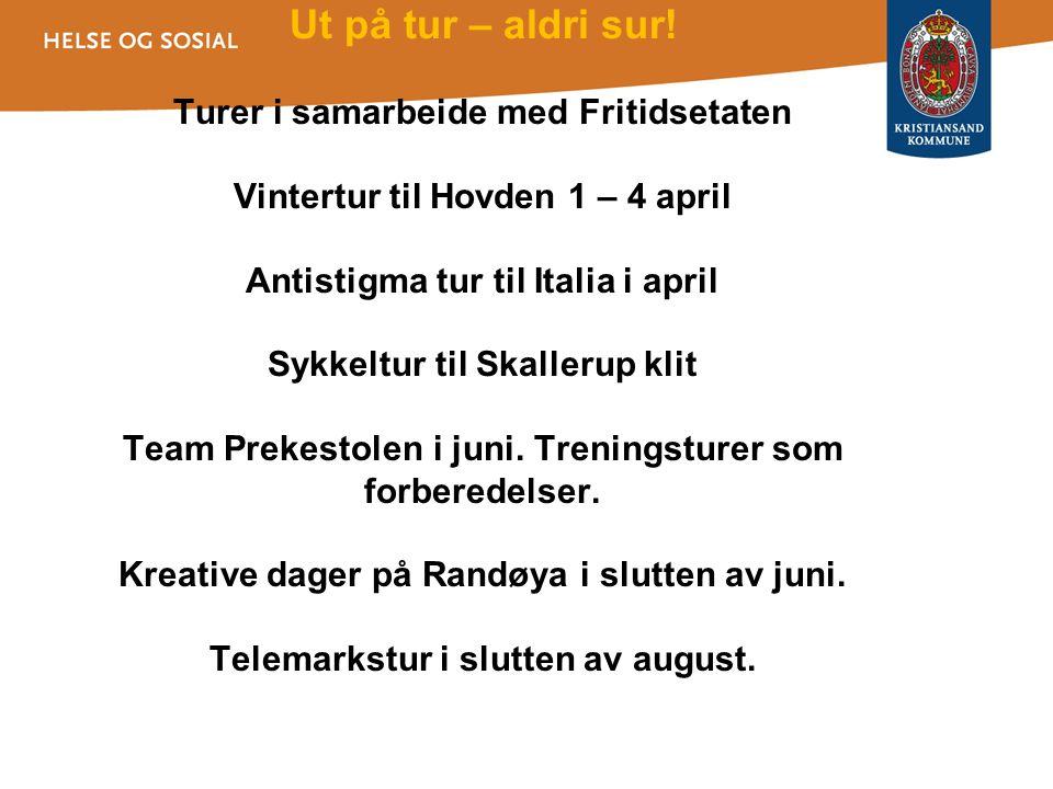 Ut på tur – aldri sur! Turer i samarbeide med Fritidsetaten Vintertur til Hovden 1 – 4 april Antistigma tur til Italia i april Sykkeltur til Skallerup