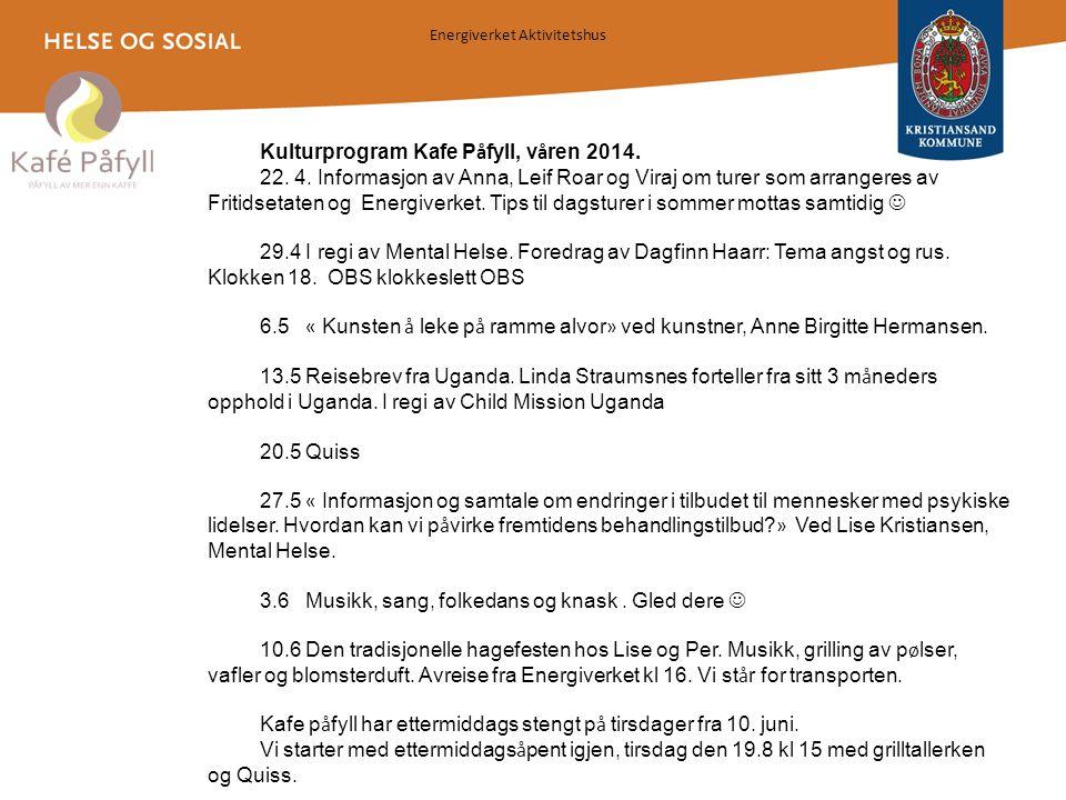 Energiverket Aktivitetshus Tangen 11 Tlf. 38102130 – 38102131 www.kristiansand.kommune.no/energiverket Kulturprogram Kafe P å fyll, v å ren 2014. 22.