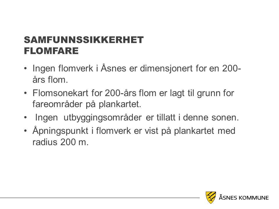 SAMFUNNSSIKKERHET FLOMFARE •Ingen flomverk i Åsnes er dimensjonert for en 200- års flom. •Flomsonekart for 200-års flom er lagt til grunn for fareområ