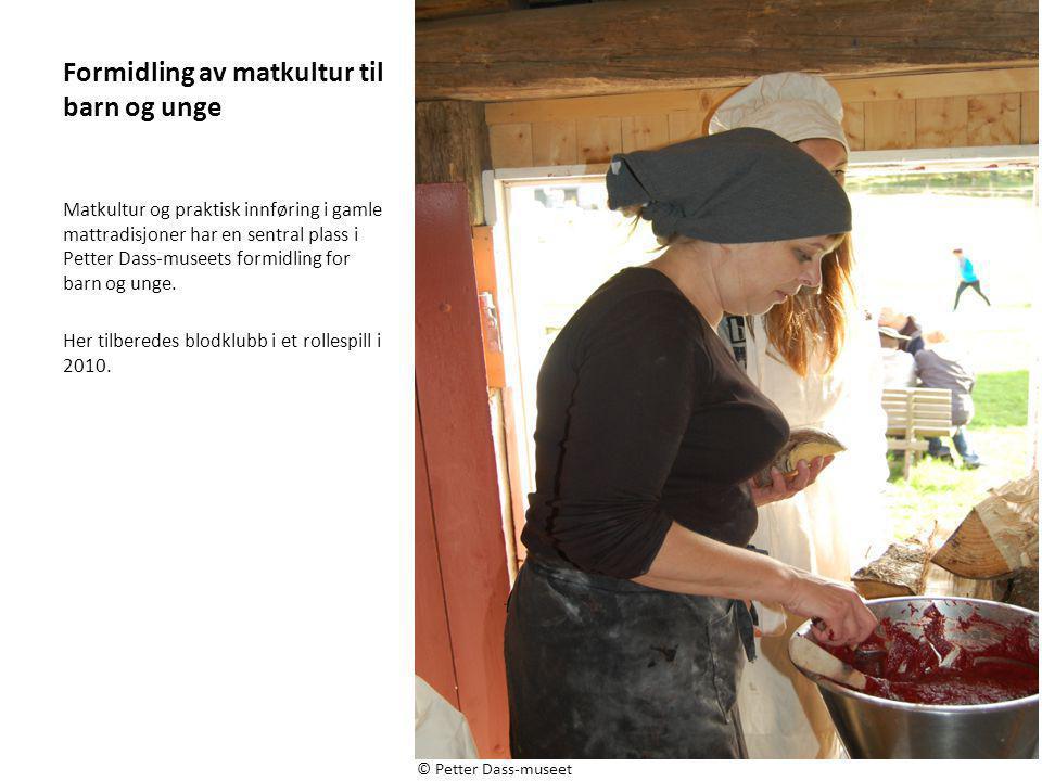 Formidling av matkultur til barn og unge Matkultur og praktisk innføring i gamle mattradisjoner har en sentral plass i Petter Dass-museets formidling