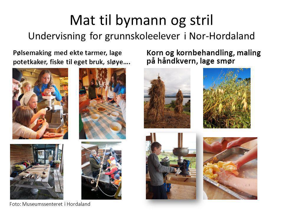 Mat til bymann og stril Undervisning for grunnskoleelever i Nor-Hordaland Pølsemaking med ekte tarmer, lage potetkaker, fiske til eget bruk, sløye…. K