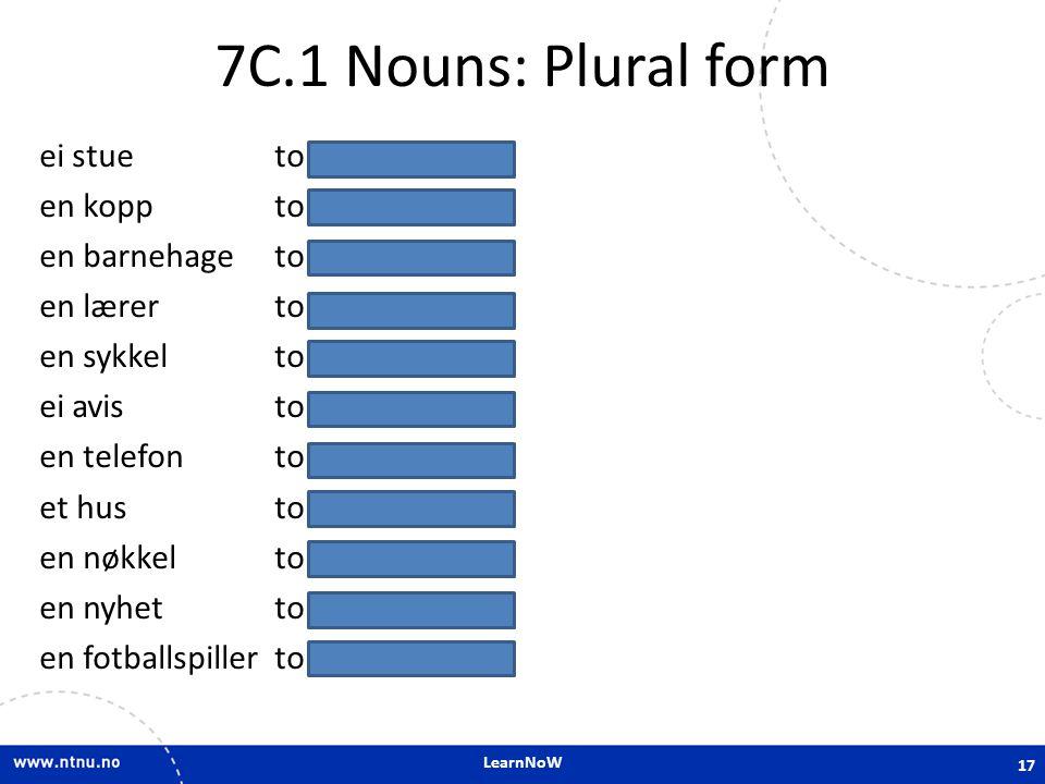 LearnNoW 7C.1 Nouns: Plural form ei stue to stuer en kopp to kopper en barnehage to barnehager en lærer to lærere en sykkel to sykler ei avis to avise