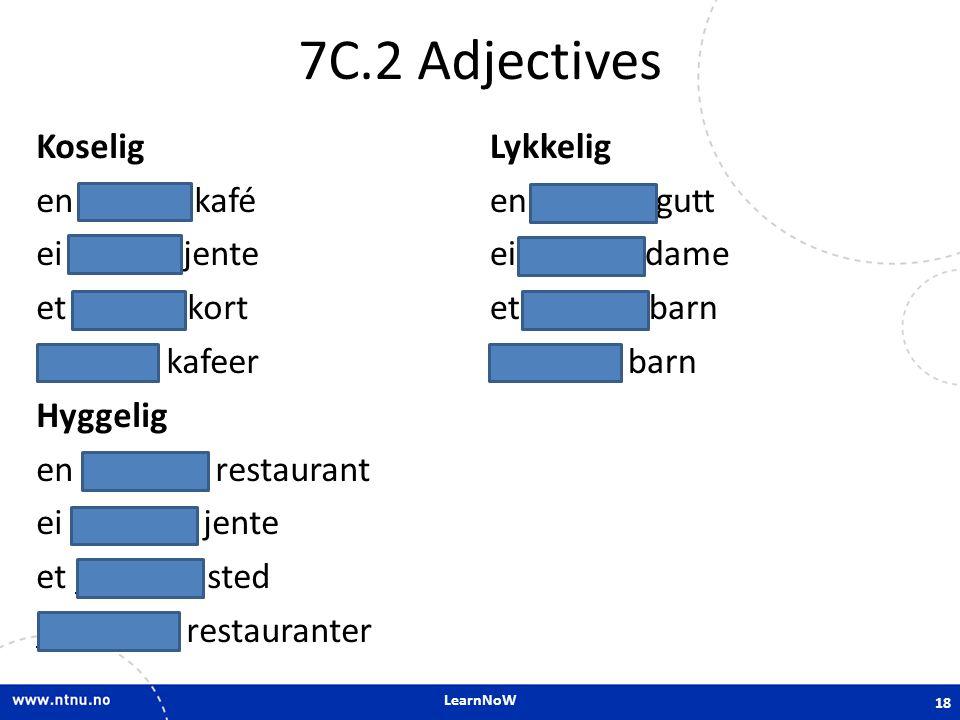LearnNoW 7C.2 Adjectives Koselig en koselig kafé ei koselig jente et koselig kort koselige kafeer Hyggelig en hyggelig restaurant ei hyggelig jente et
