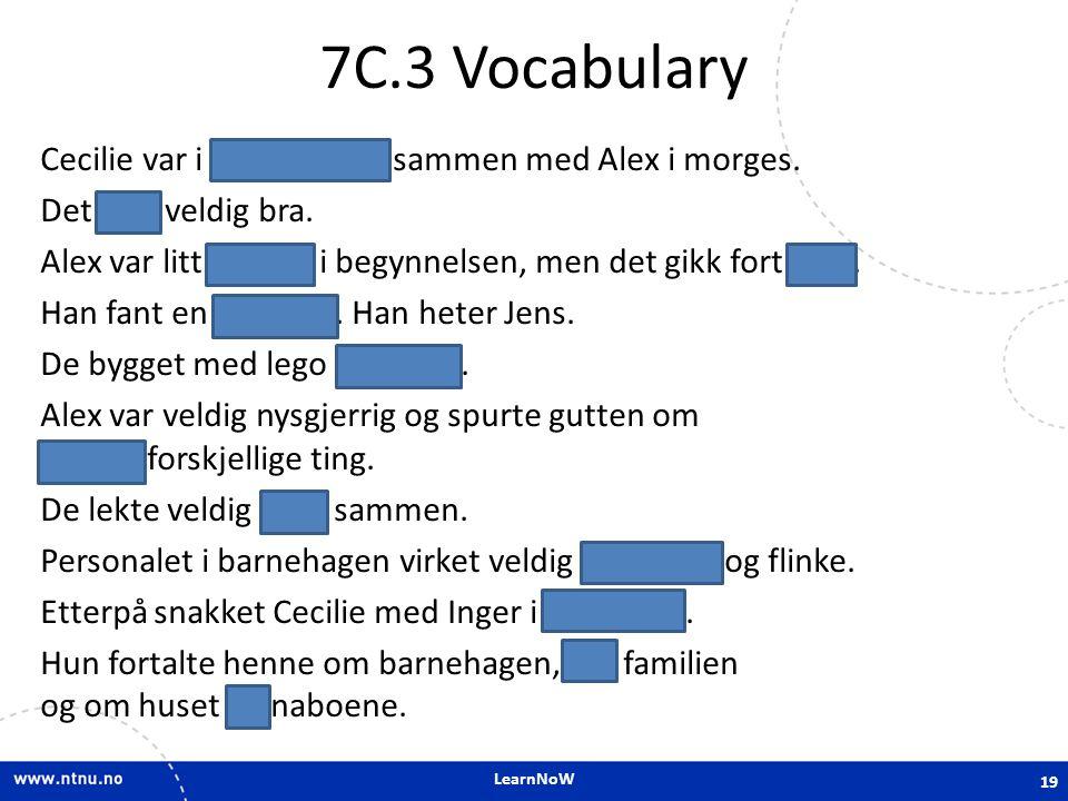 LearnNoW 7C.3 Vocabulary Cecilie var i barnehagen sammen med Alex i morges. Det gikk veldig bra. Alex var litt sjenert i begynnelsen, men det gikk for