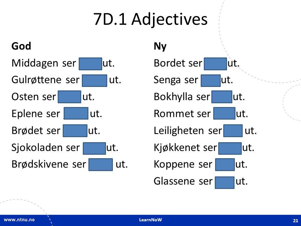 LearnNoW 7D.1 Adjectives God Middagen ser god ut. Gulrøttene ser gode ut. Osten ser god ut. Eplene ser gode ut. Brødet ser godt ut. Sjokoladen ser god