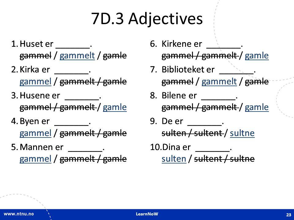 LearnNoW 7D.3 Adjectives 1.Huset er _______. gammel / gammelt / gamle 2.Kirka er _______. gammel / gammelt / gamle 3.Husene er _______. gammel / gamme