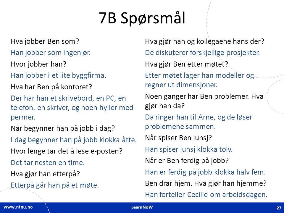 LearnNoW 7B Spørsmål Hva jobber Ben som? Han jobber som ingeniør. Hvor jobber han? Han jobber i et lite byggfirma. Hva har Ben på kontoret? Der har ha