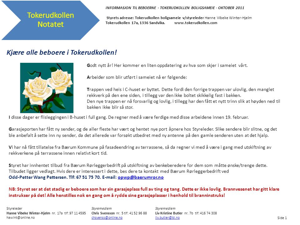 Tokerudkollen Notatet INFORMASJON TIL BEBOERNE - TOKERUDKOLLEN BOLIGSAMEIE - OKTOBER 2011 Styrets adresse: Tokerudkollen boligsameie v/styreleder Hann