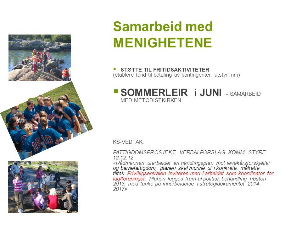 Samarbeid med MENIGHETENE  STØTTE TIL FRITIDSAKTIVITETER (etablere fond til betaling av kontingenter, utstyr mm)  SOMMERLEIR i JUNI – SAMARBEID MED