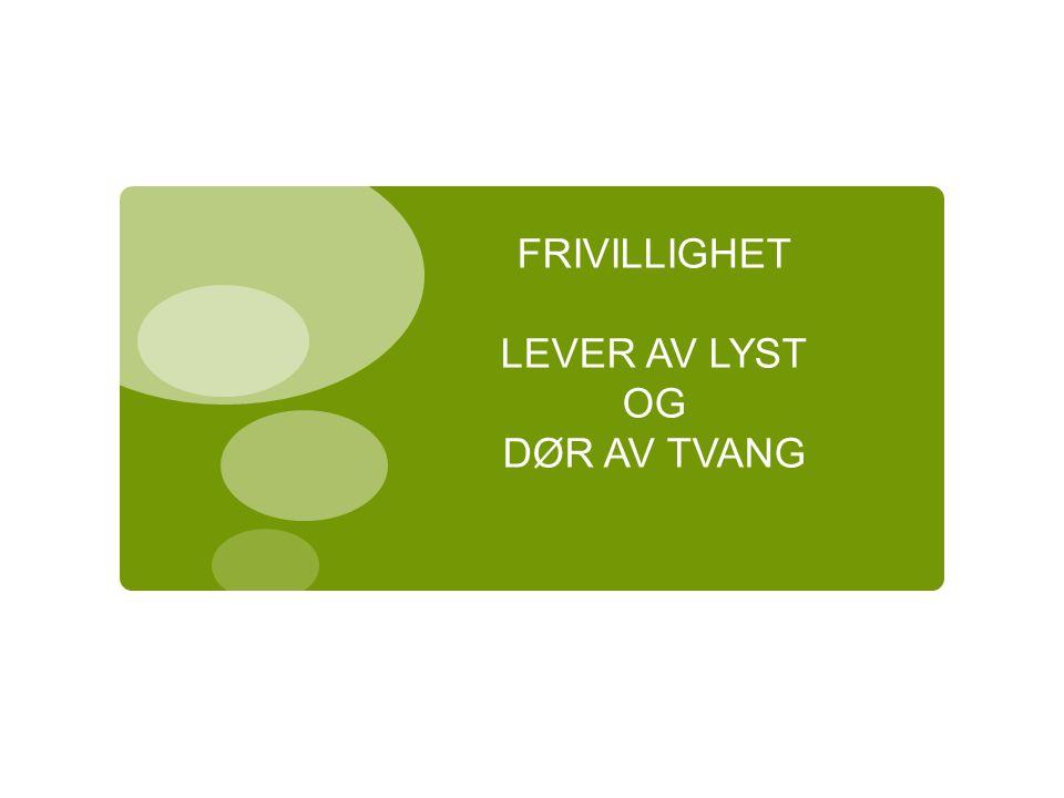 FRIVILLIGHET LEVER AV LYST OG DØR AV TVANG