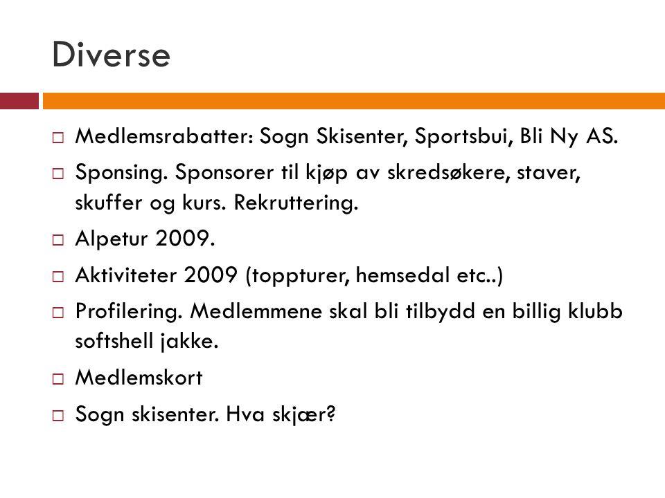 Diverse  Medlemsrabatter: Sogn Skisenter, Sportsbui, Bli Ny AS.  Sponsing. Sponsorer til kjøp av skredsøkere, staver, skuffer og kurs. Rekruttering.