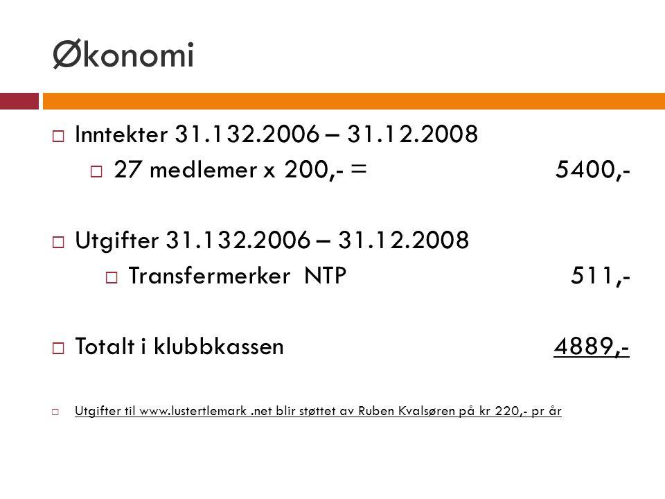 Økonomi  Inntekter 31.132.2006 – 31.12.2008  27 medlemer x 200,- = 5400,-  Utgifter 31.132.2006 – 31.12.2008  Transfermerker NTP 511,-  Totalt i