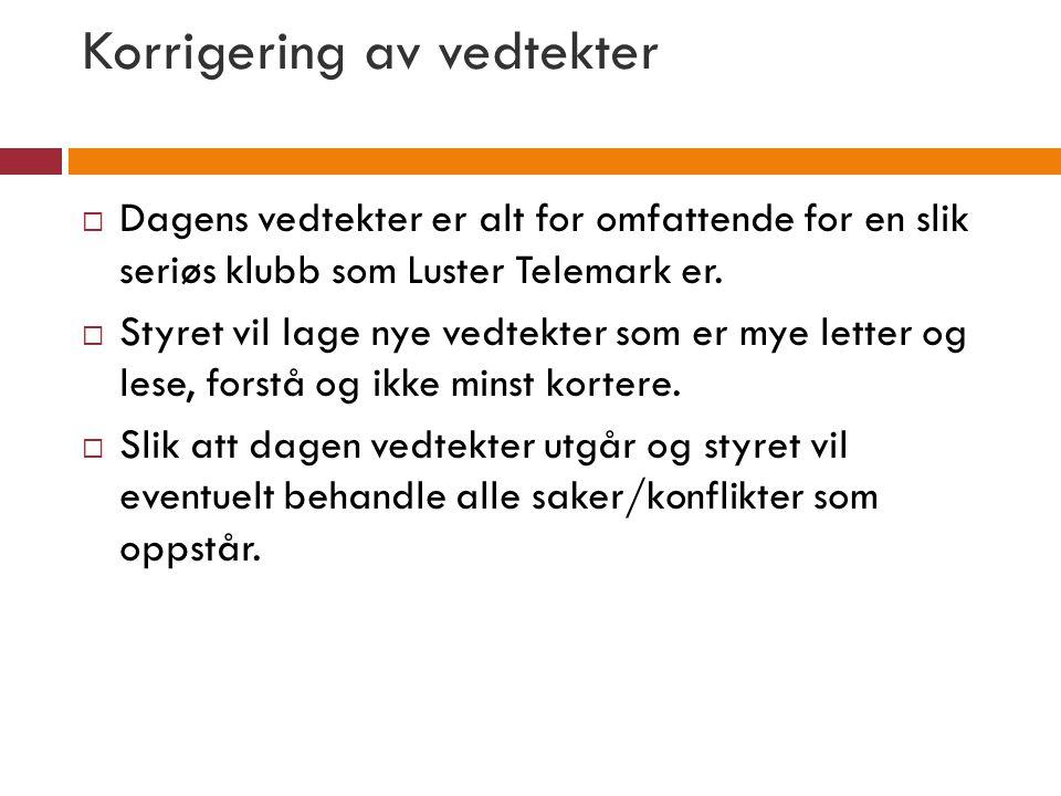 Korrigering av vedtekter  Dagens vedtekter er alt for omfattende for en slik seriøs klubb som Luster Telemark er.  Styret vil lage nye vedtekter som