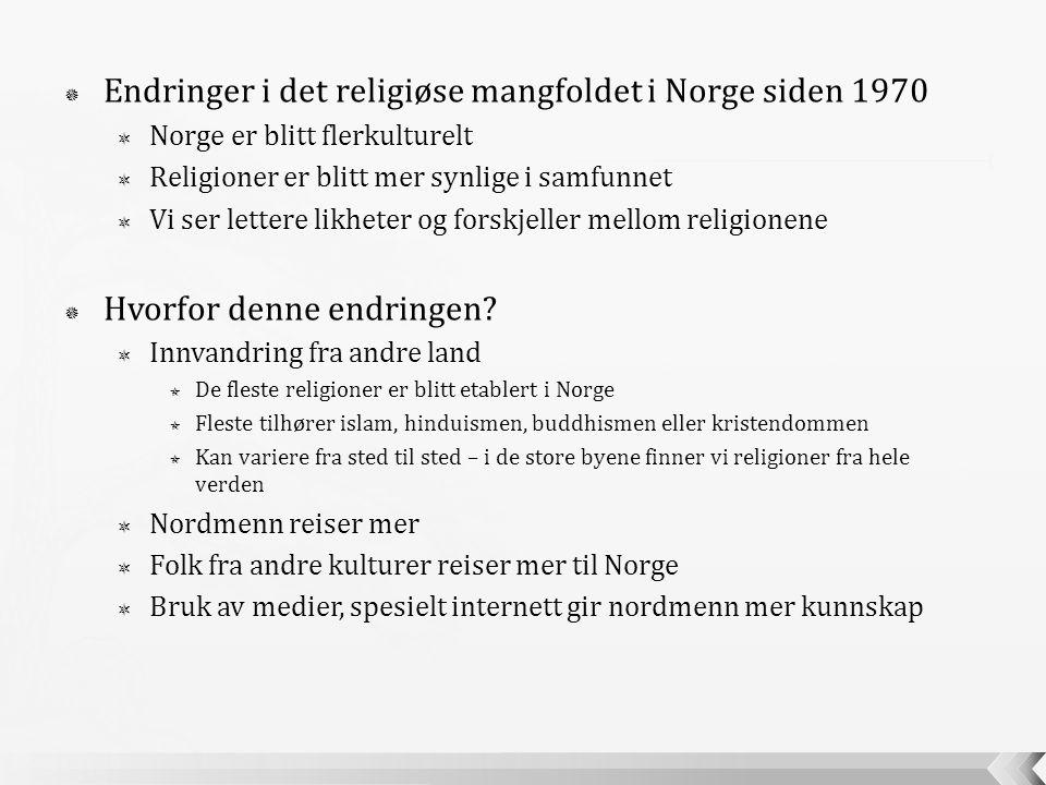  Endringer i det religiøse mangfoldet i Norge siden 1970  Norge er blitt flerkulturelt  Religioner er blitt mer synlige i samfunnet  Vi ser letter