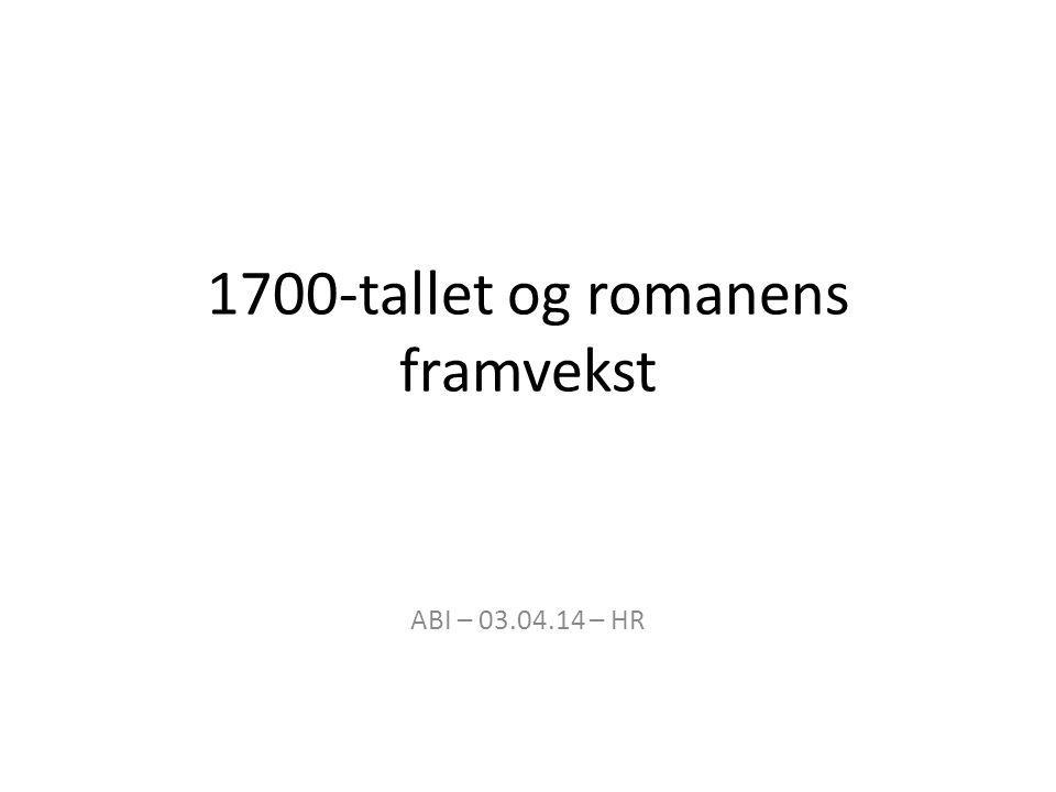 1700-tallet og romanens framvekst ABI – 03.04.14 – HR