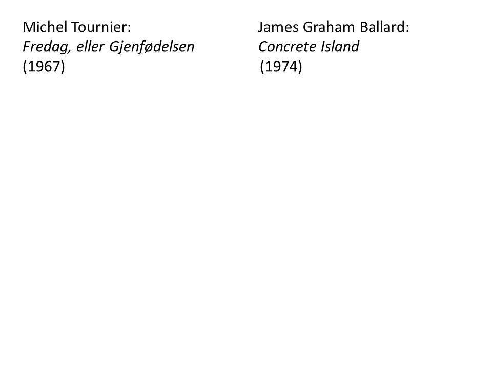 Michel Tournier: James Graham Ballard: Fredag, eller Gjenfødelsen Concrete Island (1967) (1974)