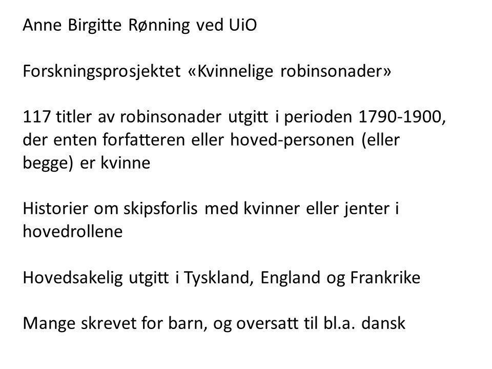 Anne Birgitte Rønning ved UiO Forskningsprosjektet «Kvinnelige robinsonader» 117 titler av robinsonader utgitt i perioden 1790-1900, der enten forfatt