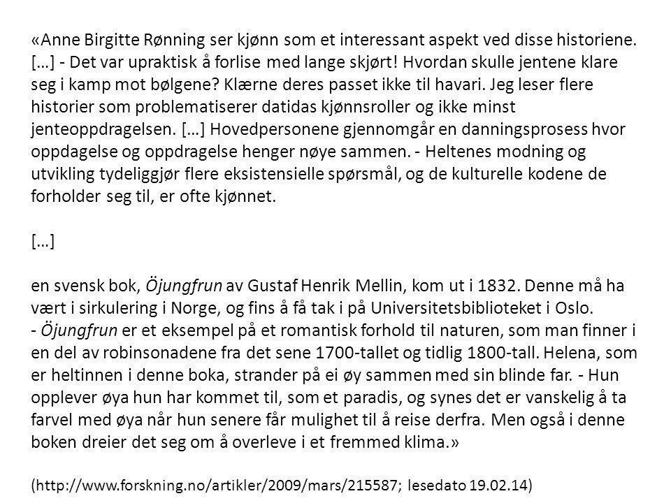 «Anne Birgitte Rønning ser kjønn som et interessant aspekt ved disse historiene. […] - Det var upraktisk å forlise med lange skjørt! Hvordan skulle je