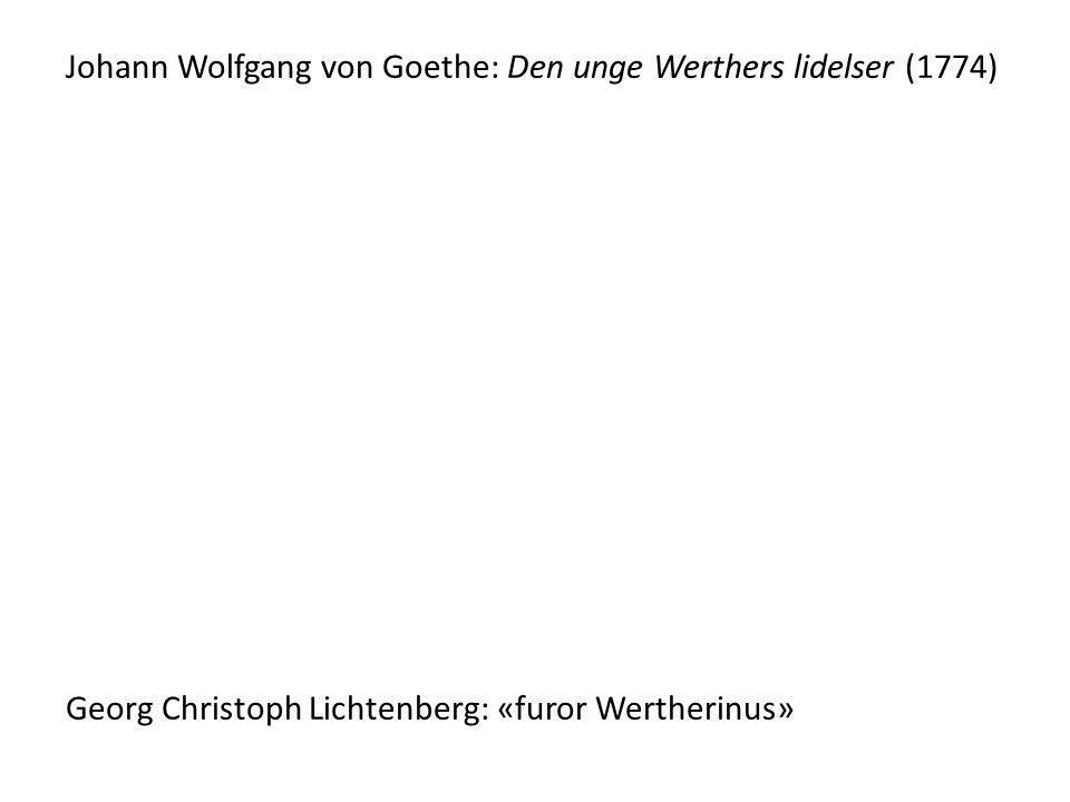 Johann Wolfgang von Goethe: Den unge Werthers lidelser (1774) Georg Christoph Lichtenberg: «furor Wertherinus»