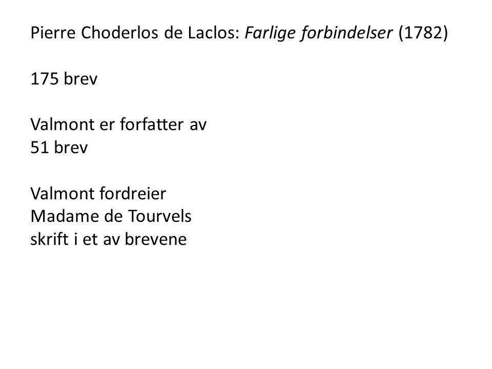Pierre Choderlos de Laclos: Farlige forbindelser (1782) 175 brev Valmont er forfatter av 51 brev Valmont fordreier Madame de Tourvels skrift i et av brevene