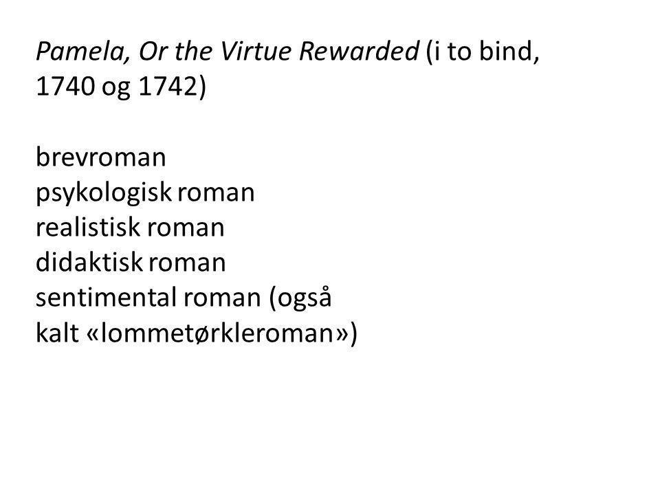 Pamela, Or the Virtue Rewarded (i to bind, 1740 og 1742) brevroman psykologisk roman realistisk roman didaktisk roman sentimental roman (også kalt «lo