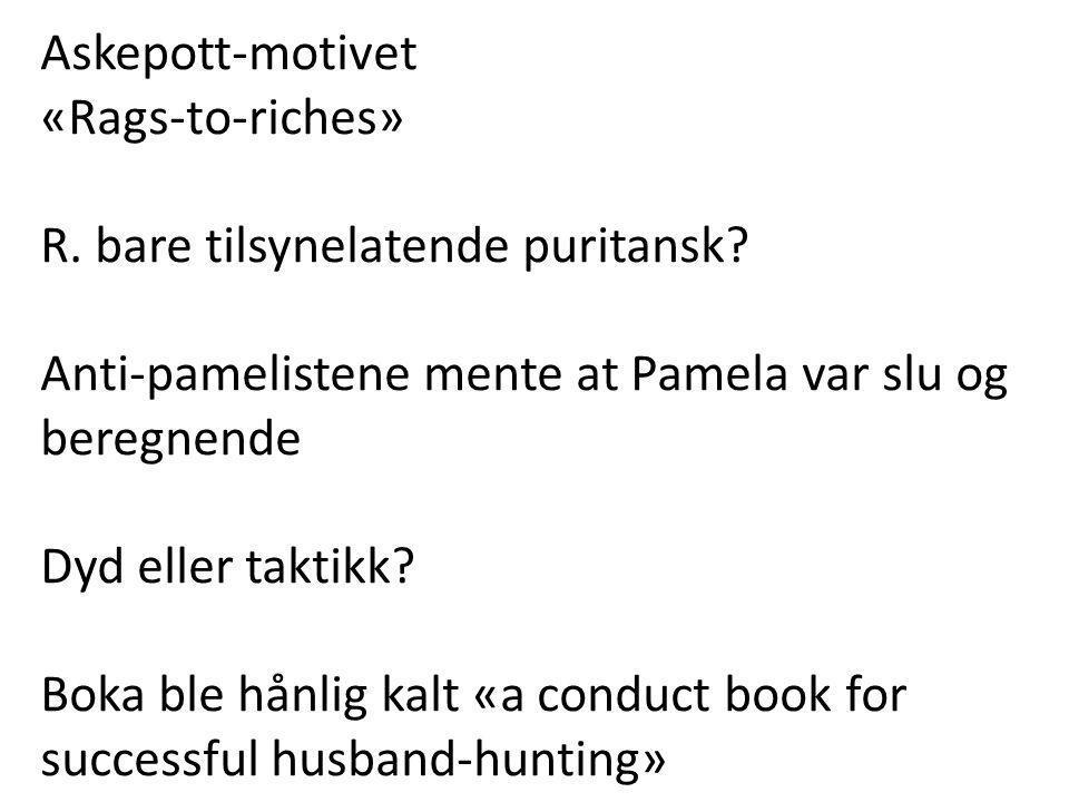Askepott-motivet «Rags-to-riches» R. bare tilsynelatende puritansk? Anti-pamelistene mente at Pamela var slu og beregnende Dyd eller taktikk? Boka ble