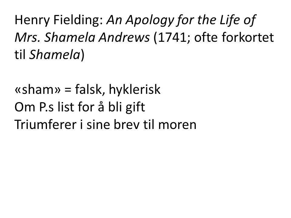Henry Fielding: An Apology for the Life of Mrs. Shamela Andrews (1741; ofte forkortet til Shamela) «sham» = falsk, hyklerisk Om P.s list for å bli gif