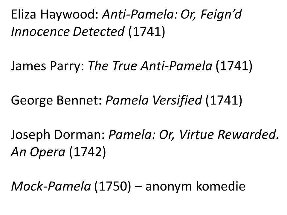 Eliza Haywood: Anti-Pamela: Or, Feign'd Innocence Detected (1741) James Parry: The True Anti-Pamela (1741) George Bennet: Pamela Versified (1741) Jose
