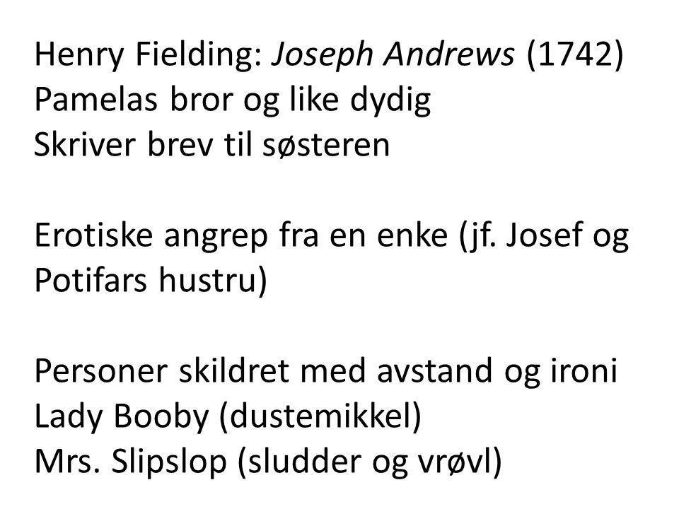 Henry Fielding: Joseph Andrews (1742) Pamelas bror og like dydig Skriver brev til søsteren Erotiske angrep fra en enke (jf.