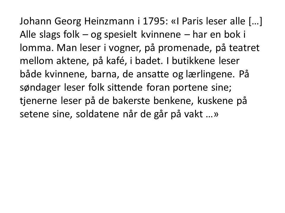 Johann Georg Heinzmann i 1795: «I Paris leser alle […] Alle slags folk – og spesielt kvinnene – har en bok i lomma. Man leser i vogner, på promenade,