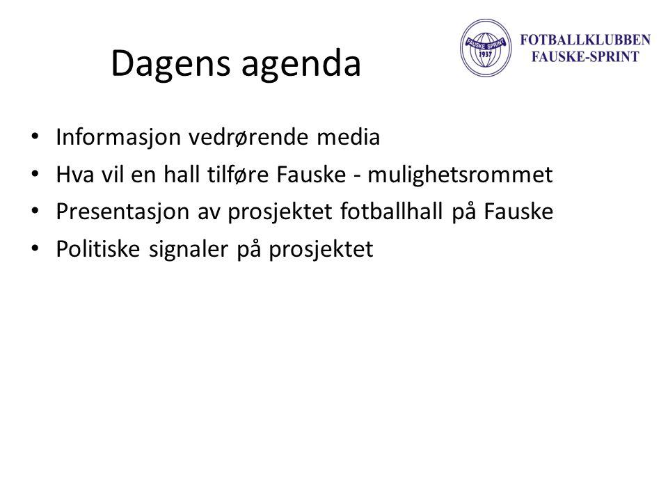 Dagens agenda • Informasjon vedrørende media • Hva vil en hall tilføre Fauske - mulighetsrommet • Presentasjon av prosjektet fotballhall på Fauske • P