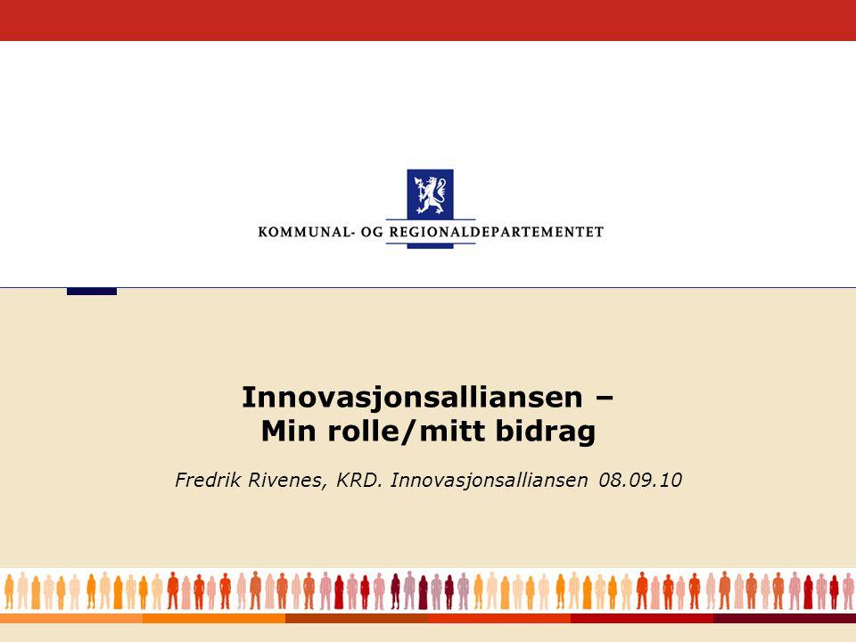 Kommunal- og regionaldepartementet 2 Tanker så langt om Innovasjonsalliansen •Hva er dette.