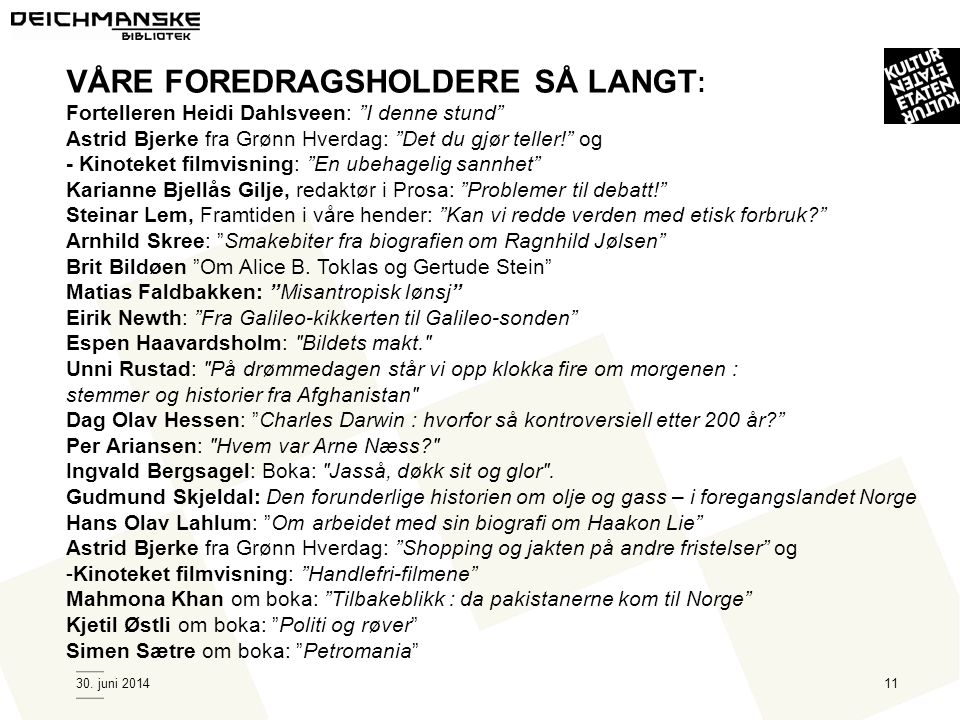 """30. juni 201411 VÅRE FOREDRAGSHOLDERE SÅ LANGT : Fortelleren Heidi Dahlsveen: """"I denne stund"""" Astrid Bjerke fra Grønn Hverdag: """"Det du gjør teller!"""" o"""