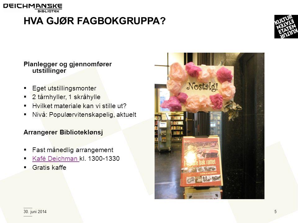 30. juni 20145 HVA GJØR FAGBOKGRUPPA? Planlegger og gjennomfører utstillinger  Eget utstillingsmonter  2 tårnhyller, 1 skråhylle  Hvilket materiale