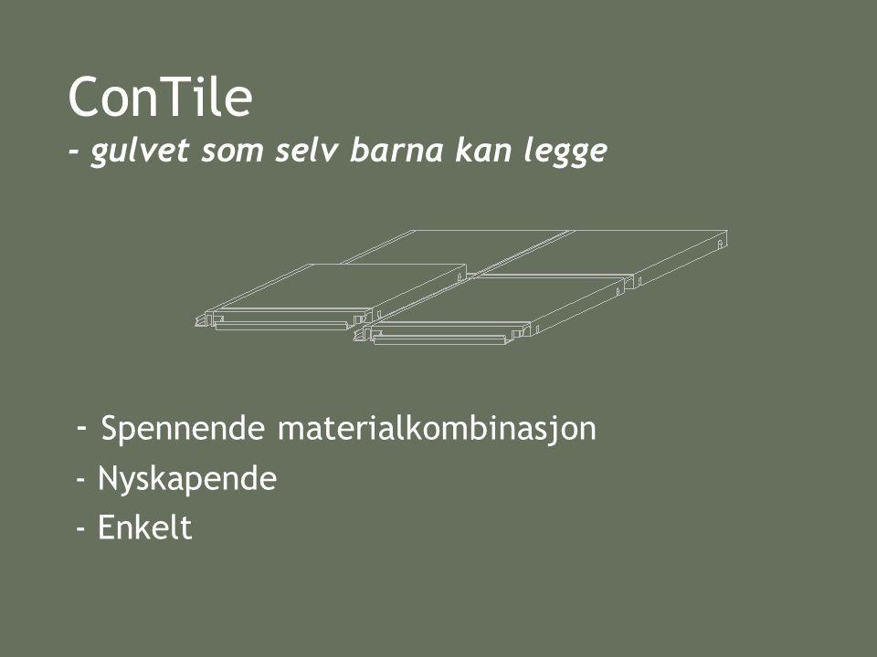 •Dagens gulvprodukter, kvaliteter og mangler •Vårt produkt – som dekker et behov •Teknisk beskrivelse av ConTile •Produksjon •Andre muligheter og videre arbeid.