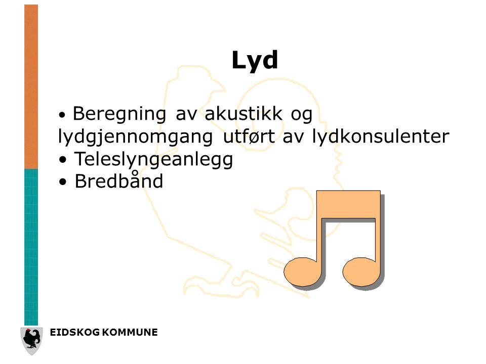EIDSKOG KOMMUNE Lyd • Beregning av akustikk og lydgjennomgang utført av lydkonsulenter • Teleslyngeanlegg • Bredbånd